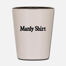 MANLY SHIRT Shot Glass