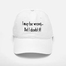 I may be wrong...But I doubt it!.eps Baseball Baseball Baseball Cap