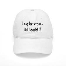 I may be wrong...But I doubt it!.eps Baseball Baseball Cap