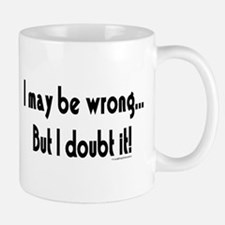 I may be wrong...But I doubt it!.eps Mug