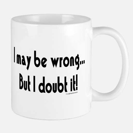 I may be wrong...But I doubt it!.eps Mug
