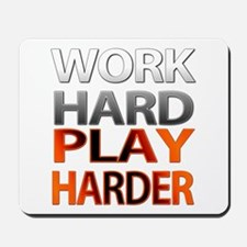 Work Hard, Play Harder Mousepad