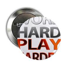 "Work Hard, Play Harder 2.25"" Button"