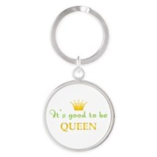 Its Good To Be Queen Keychains