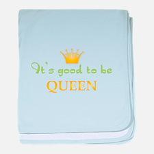 Its Good To Be Queen baby blanket