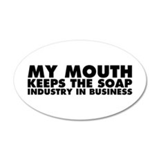 My Mouth Keeps the Soap Industry in Business Wall Decal