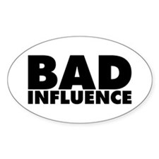 Bad Influence Decal