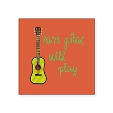 "Have Guitar Will Play Square Sticker 3"" x 3"""
