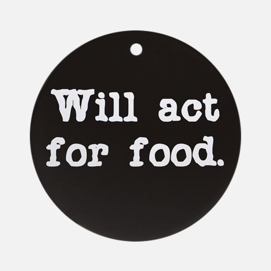 Will Act for Food Ornament (Round)