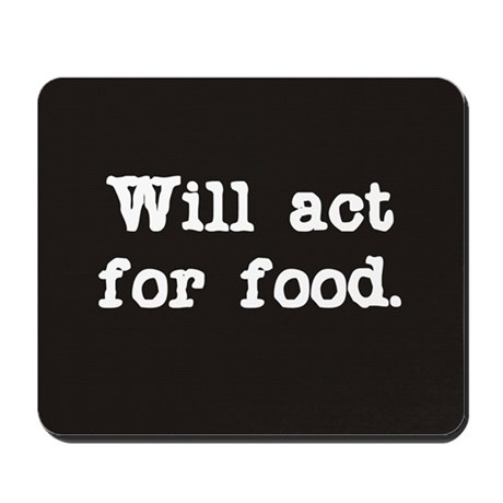 Will Act for Food Mousepad