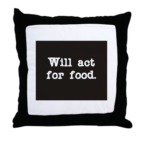 Will Act for Food Throw Pillow