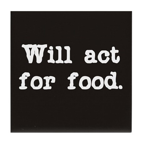 Will Act for Food Tile Coaster