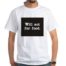 Will Act for Food Shirt