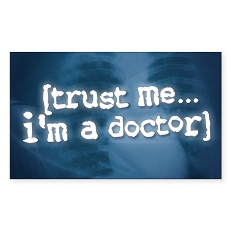 """""""Trust Me...I'm a Doctor"""" Rectangle Sticker"""