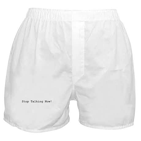 Stop Talking Now! Boxer Shorts