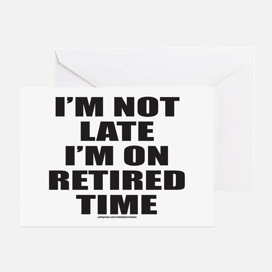 I'M NOT LATE I'M ON RETIRED TIME Greeting Card