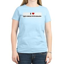 I Love HOT CHICKS WITH BRAINS Women's Pink T-Shirt
