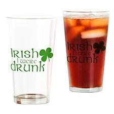 Irish I Were Drunk! Drinking Glass