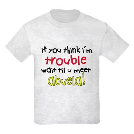 If you think im trouble, meet Abuela T-Shirt