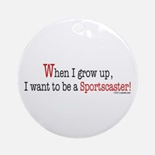 ... a sportscaster Ornament (Round)