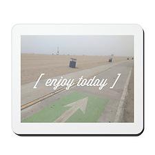 Enjoy Today Mousepad