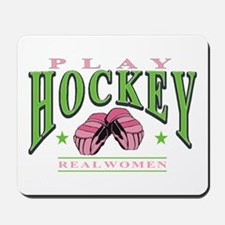 Real Women Play Hockey Mousepad