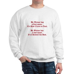 My Weiner has a first name. Sweatshirt