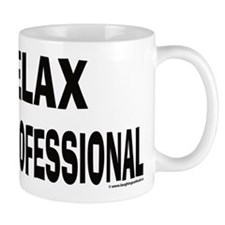 Relax I am a professional Small Mugs