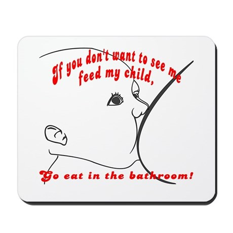 YOU eat in the bathroom! Mousepad