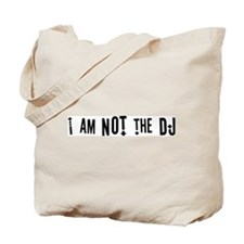 """I am not the DJ"" Tote Bag"