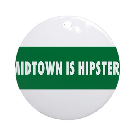 Midtown is Hipsters Ornament (Round)