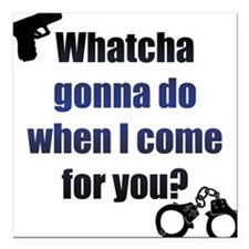 "Whatcha gonna do? Square Car Magnet 3"" x 3"""