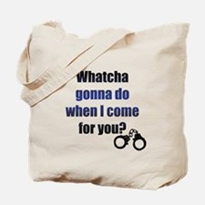 Whatcha gonna do? Tote Bag