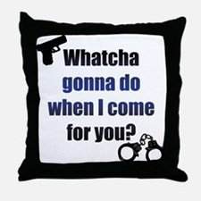 Whatcha gonna do? Throw Pillow