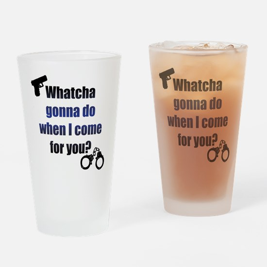 Whatcha gonna do? Drinking Glass
