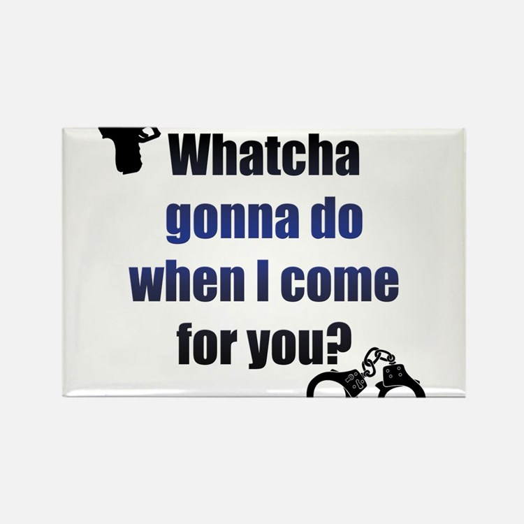 Whatcha gonna do? Rectangle Magnet
