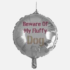 Beware Of My Fluffy Dog Balloon