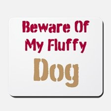 Beware Of My Fluffy Dog Mousepad