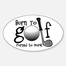 Born to Golf, Forced to Work Decal