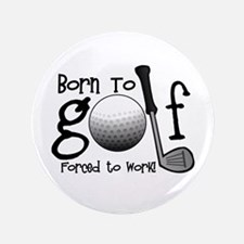 """Born to Golf, Forced to Work 3.5"""" Button"""