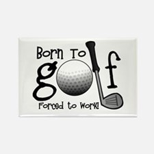 Born to Golf, Forced to Work Rectangle Magnet (100
