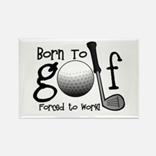 Born to Golf, Forced to Work Rectangle Magnet
