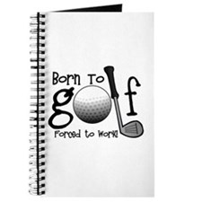 Born to Golf, Forced to Work Journal