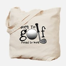 Born to Golf, Forced to Work Tote Bag