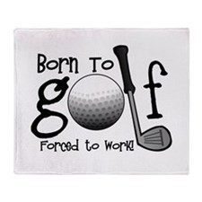 Born to Golf, Forced to Work Throw Blanket