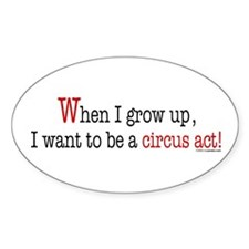 ... a circus act Oval Decal