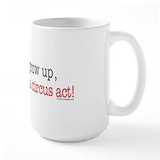 ... a circus act Mug