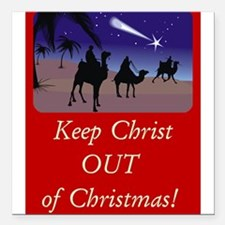 Keep Christ OUT of Christmas! Square Car Magnet 3""