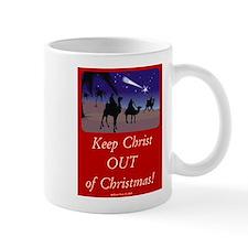Keep Christ OUT of Christmas! Mug