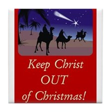 Keep Christ OUT of Christmas! Tile Coaster